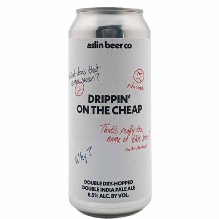 Drippin' on the Cheap Aslin Beer Company